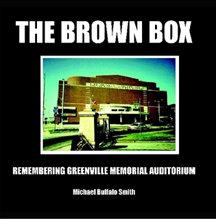 The Brown Box: Remembering Greenville Memorial Auditorium (Lulu Publishing, 2011)