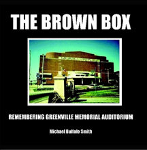 The Brown Box: Remembering Greenville Memorial Auditorium (Lulu Publishing, 2011)