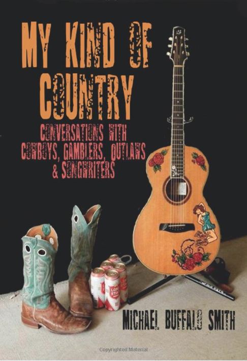 My Kind of Country: Conversations with Cowboys, Gamblers, Outlaws and Songwriters (Lulu Publishing, 2016)